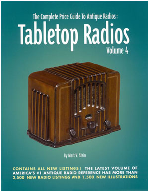 The Complete Price Guide to Antique Radios: Tabletop Radios, Volume 4